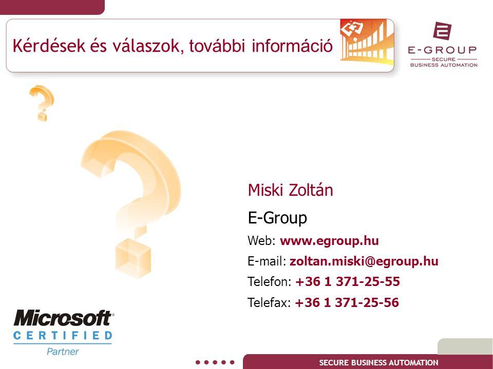 SECURE BUSINESS AUTOMATION Miski Zoltán E-Group Web: www.egroup.hu E-mail: zoltan.miski@egroup.hu Telefon: +36 1 371-25-55 Telefax: +36 1 371-25-56 Ké