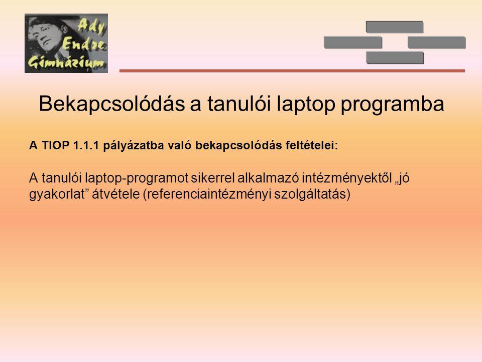 """Bekapcsolódás a tanulói laptop programba A TIOP 1.1.1 pályázatba való bekapcsolódás feltételei: A tanulói laptop-programot sikerrel alkalmazó intézményektől """"jó gyakorlat átvétele (referenciaintézményi szolgáltatás)"""