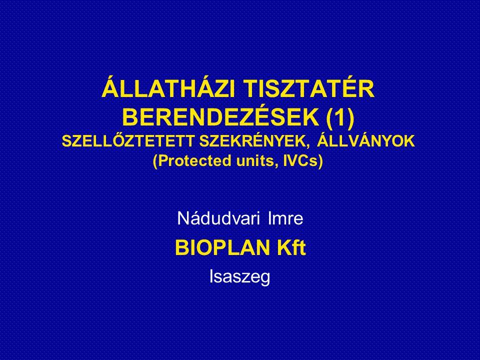 ÁLLATHÁZI TISZTATÉR BERENDEZÉSEK (1) SZELLŐZTETETT SZEKRÉNYEK, ÁLLVÁNYOK (Protected units, IVCs) Nádudvari Imre BIOPLAN Kft Isaszeg