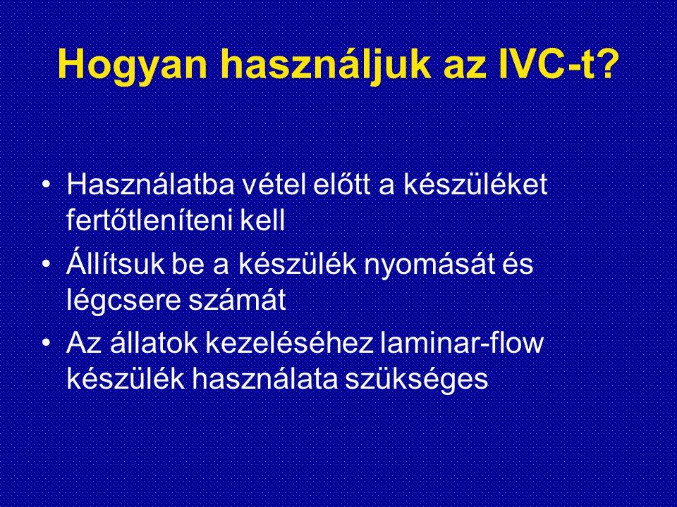 Hogyan használjuk az IVC-t? •Használatba vétel előtt a készüléket fertőtleníteni kell •Állítsuk be a készülék nyomását és légcsere számát •Az állatok