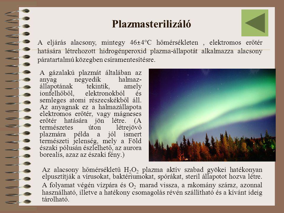 Plazmasterilizáló A gázalakú plazmát általában az anyag negyedik halmaz- állapotának tekintik, amely ionfelhőből, elektronokból és semleges atomi rész