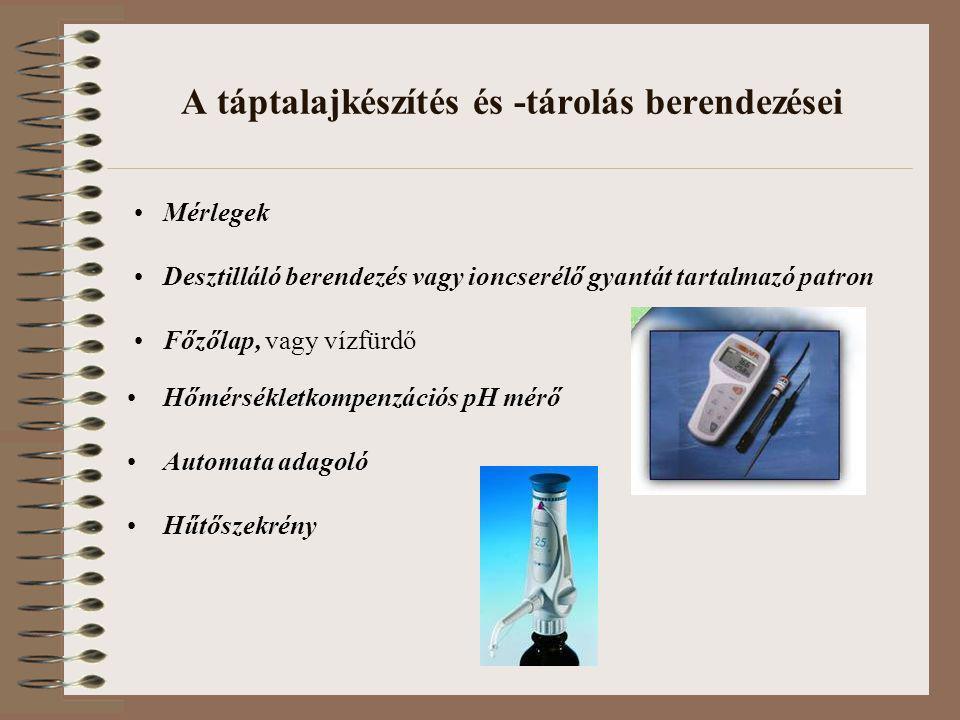 A táptalajkészítés és -tárolás berendezései •Hőmérsékletkompenzációs pH mérő •Automata adagoló •Hűtőszekrény •Mérlegek •Desztilláló berendezés vagy io