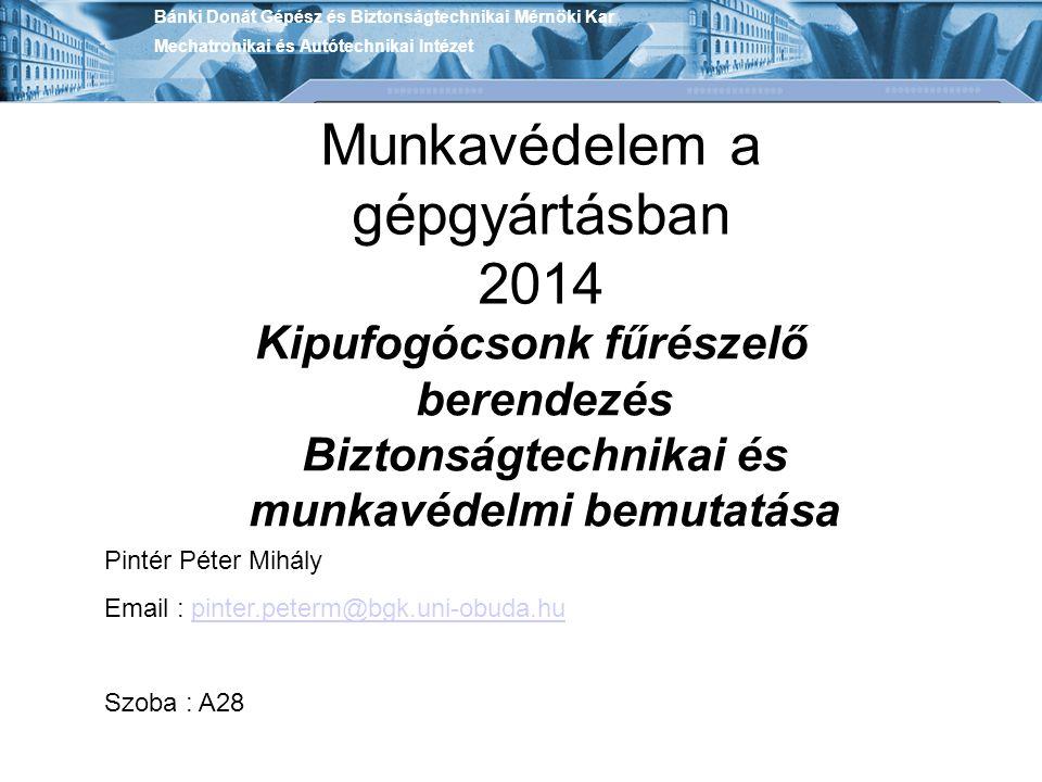 Munkavédelem a gépgyártásban 2014 Kipufogócsonk fűrészelő berendezés Biztonságtechnikai és munkavédelmi bemutatása Bánki Donát Gépész és Biztonságtech