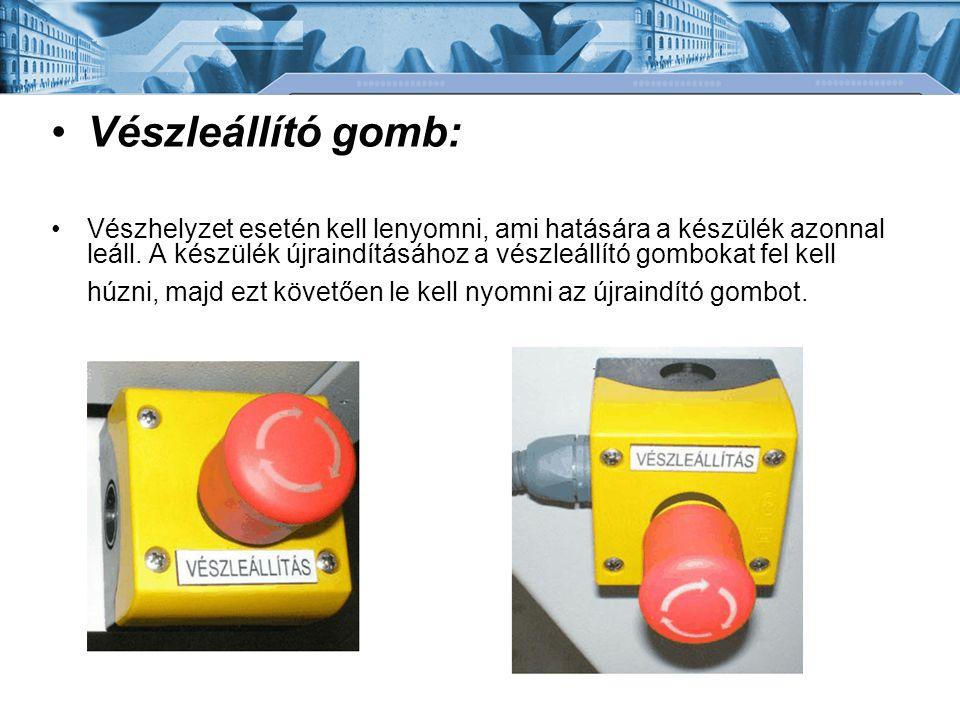 •Vészleállító gomb: •Vészhelyzet esetén kell lenyomni, ami hatására a készülék azonnal leáll. A készülék újraindításához a vészleállító gombokat fel k