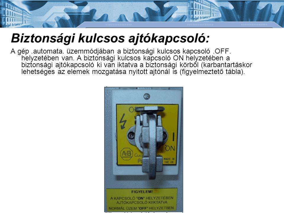 Biztonsági kulcsos ajtókapcsoló: A gép.automata. üzemmódjában a biztonsági kulcsos kapcsoló.OFF. helyzetében van. A biztonsági kulcsos kapcsoló ON hel