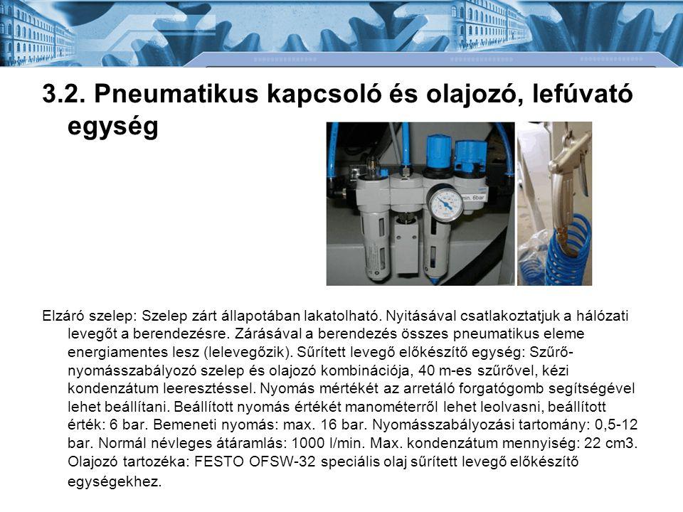 3.2. Pneumatikus kapcsoló és olajozó, lefúvató egység Elzáró szelep: Szelep zárt állapotában lakatolható. Nyitásával csatlakoztatjuk a hálózati levegő