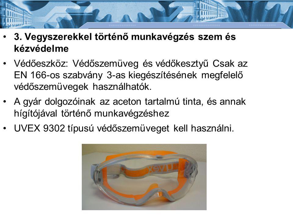 •3. Vegyszerekkel történő munkavégzés szem és kézvédelme •Védőeszköz: Védőszemüveg és védőkesztyű Csak az EN 166-os szabvány 3-as kiegészítésének megf