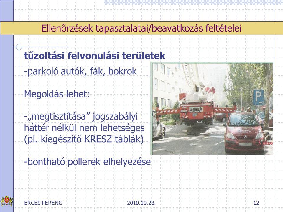 ÉRCES FERENC2010.10.28.12 Ellenőrzések tapasztalatai/beavatkozás feltételei tűzoltási felvonulási területek -parkoló autók, fák, bokrok Megoldás lehet