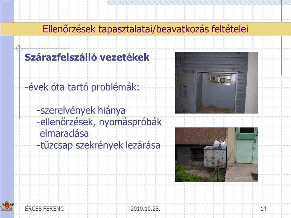 ÉRCES FERENC2010.10.28.14 Ellenőrzések tapasztalatai/beavatkozás feltételei Szárazfelszálló vezetékek -évek óta tartó problémák: -szerelvények hiánya