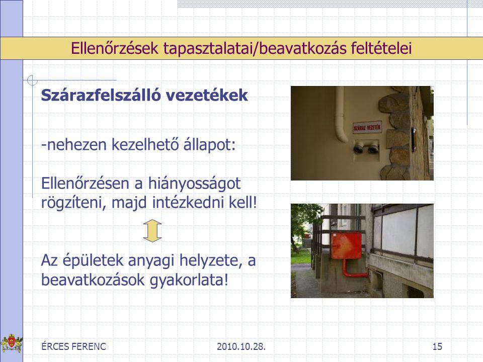 ÉRCES FERENC2010.10.28.15 Ellenőrzések tapasztalatai/beavatkozás feltételei Szárazfelszálló vezetékek -nehezen kezelhető állapot: Ellenőrzésen a hiány