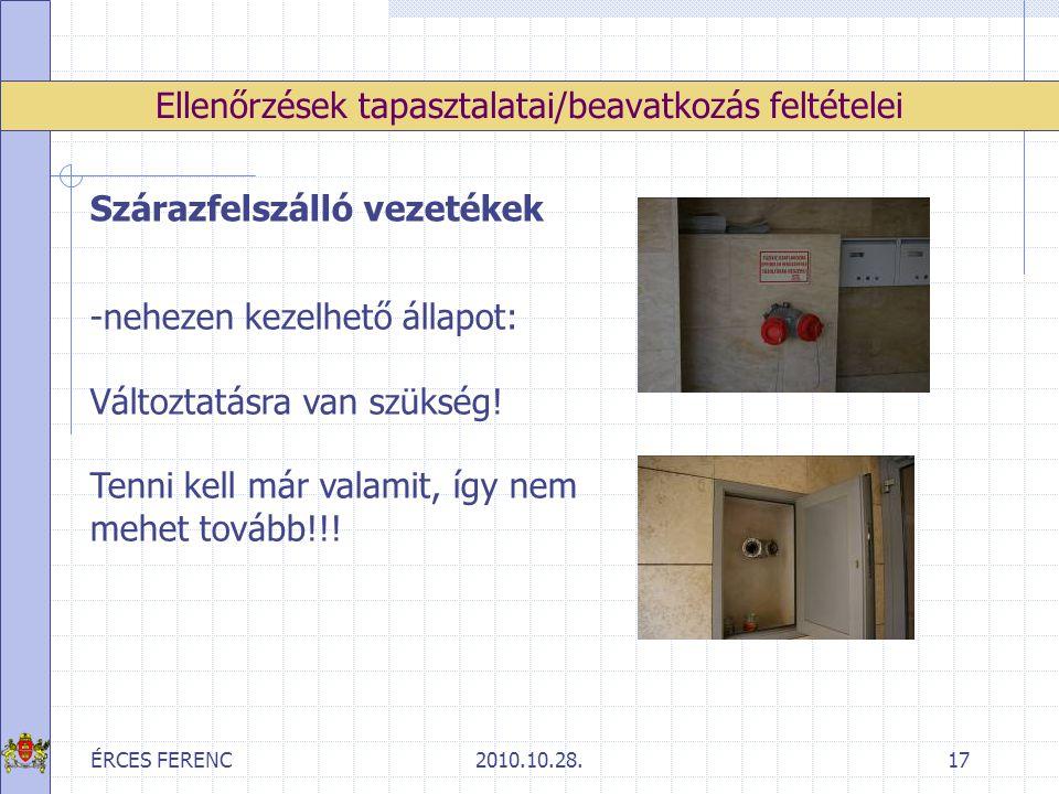 ÉRCES FERENC2010.10.28.17 Ellenőrzések tapasztalatai/beavatkozás feltételei Szárazfelszálló vezetékek -nehezen kezelhető állapot: Változtatásra van sz