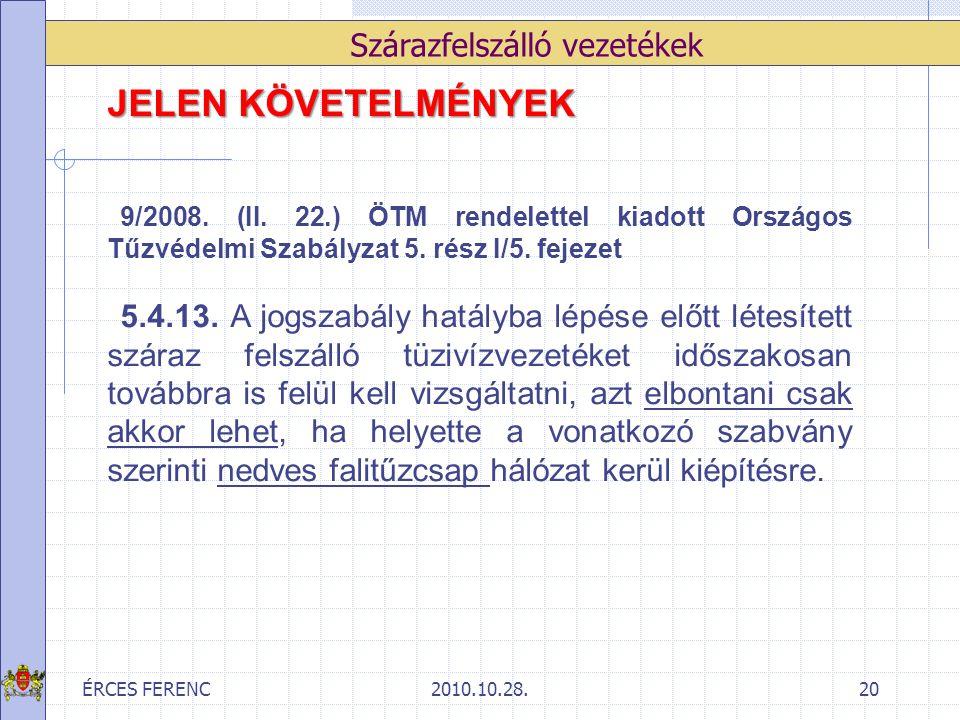 ÉRCES FERENC2010.10.28.20 Szárazfelszálló vezetékek JELEN KÖVETELMÉNYEK 9/2008. (II. 22.) ÖTM rendelettel kiadott Országos Tűzvédelmi Szabályzat 5. ré