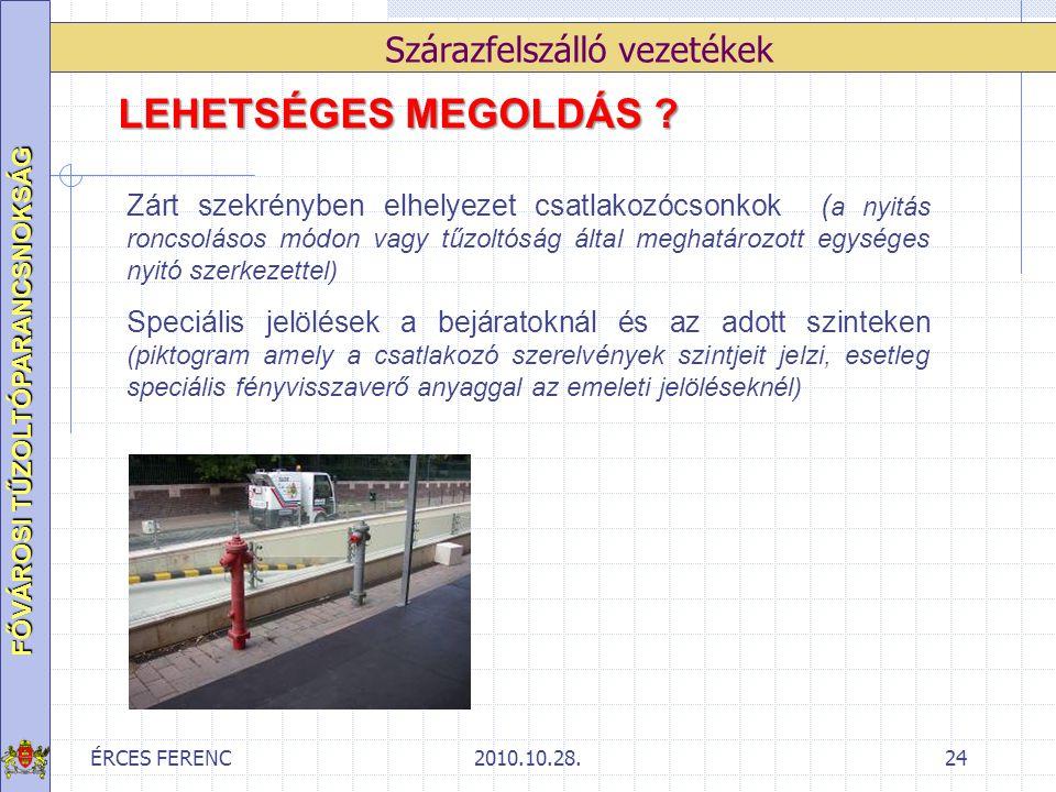 ÉRCES FERENC2010.10.28.24 FŐVÁROSI TŰZOLTÓPARANCSNOKSÁG Szárazfelszálló vezetékek LEHETSÉGES MEGOLDÁS ? Zárt szekrényben elhelyezet csatlakozócsonkok