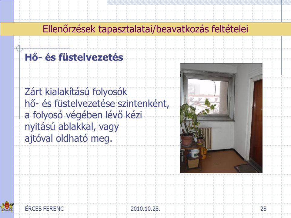 ÉRCES FERENC2010.10.28.28 Ellenőrzések tapasztalatai/beavatkozás feltételei Hő- és füstelvezetés Zárt kialakítású folyosók hő- és füstelvezetése szint