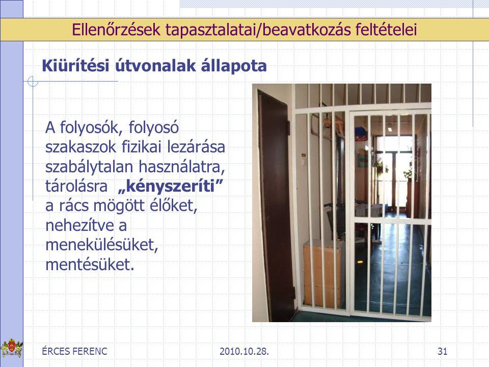 ÉRCES FERENC2010.10.28.31 Ellenőrzések tapasztalatai/beavatkozás feltételei Kiürítési útvonalak állapota A folyosók, folyosó szakaszok fizikai lezárás
