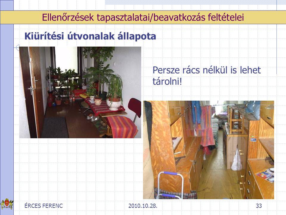 ÉRCES FERENC2010.10.28.33 Ellenőrzések tapasztalatai/beavatkozás feltételei Kiürítési útvonalak állapota Persze rács nélkül is lehet tárolni!