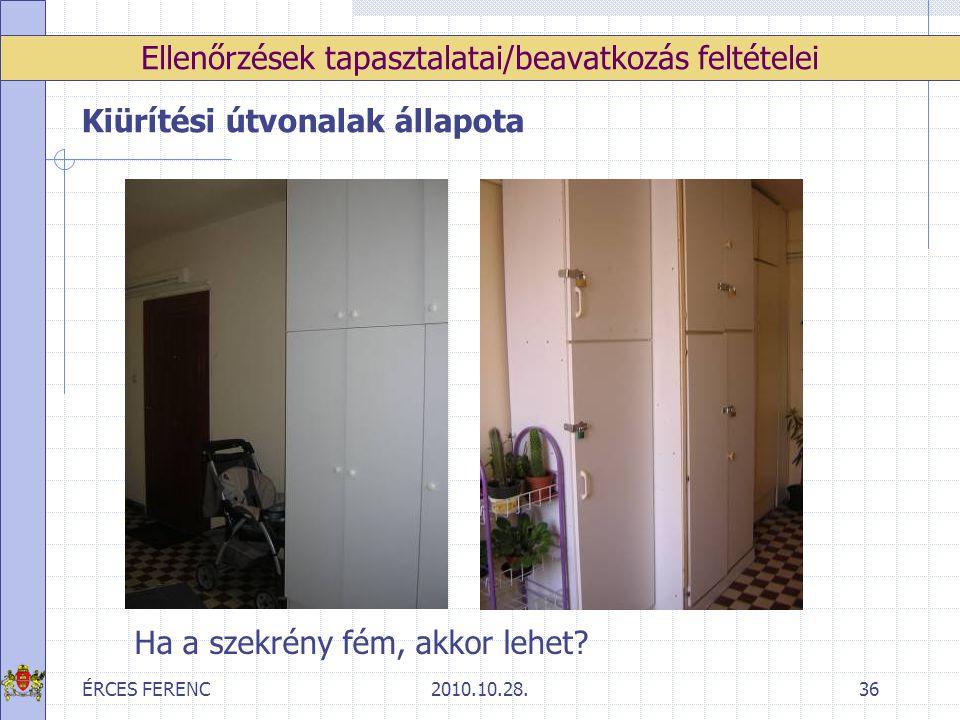 ÉRCES FERENC2010.10.28.36 Ellenőrzések tapasztalatai/beavatkozás feltételei Kiürítési útvonalak állapota Ha a szekrény fém, akkor lehet?