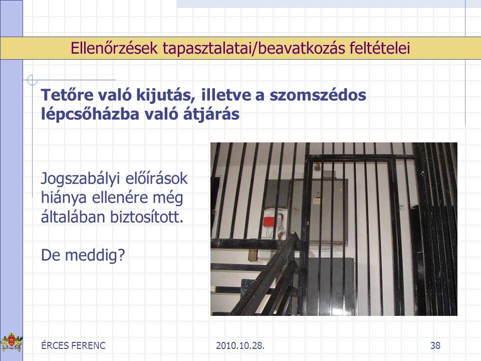 ÉRCES FERENC2010.10.28.38 Ellenőrzések tapasztalatai/beavatkozás feltételei Tetőre való kijutás, illetve a szomszédos lépcsőházba való átjárás Jogszab