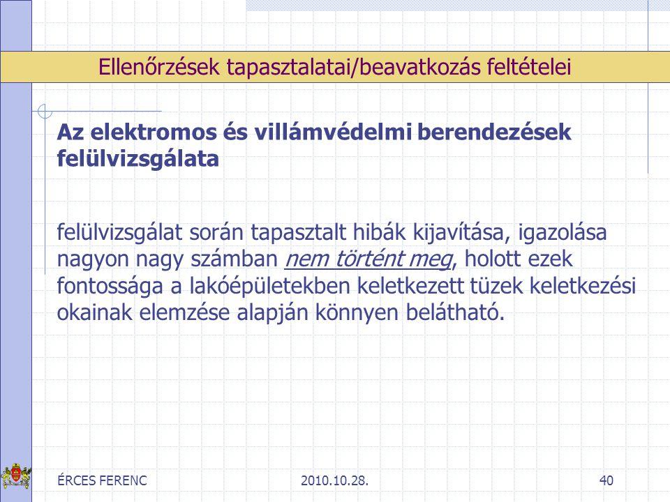 ÉRCES FERENC2010.10.28.40 Ellenőrzések tapasztalatai/beavatkozás feltételei Az elektromos és villámvédelmi berendezések felülvizsgálata felülvizsgálat