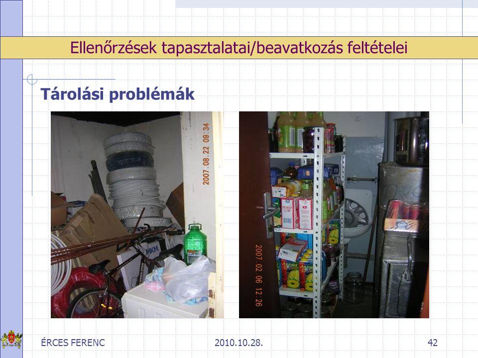 ÉRCES FERENC2010.10.28.42 Ellenőrzések tapasztalatai/beavatkozás feltételei Tárolási problémák