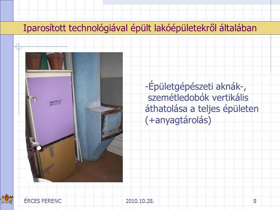 ÉRCES FERENC2010.10.28.9 Iparosított technológiával épült lakóépületekről általában -Elavult elektromos hálózatok -hő- és füstelvezető berendezések felújításra szorulnak -szárazfelszálló vezetékek kérdéses állapotúak