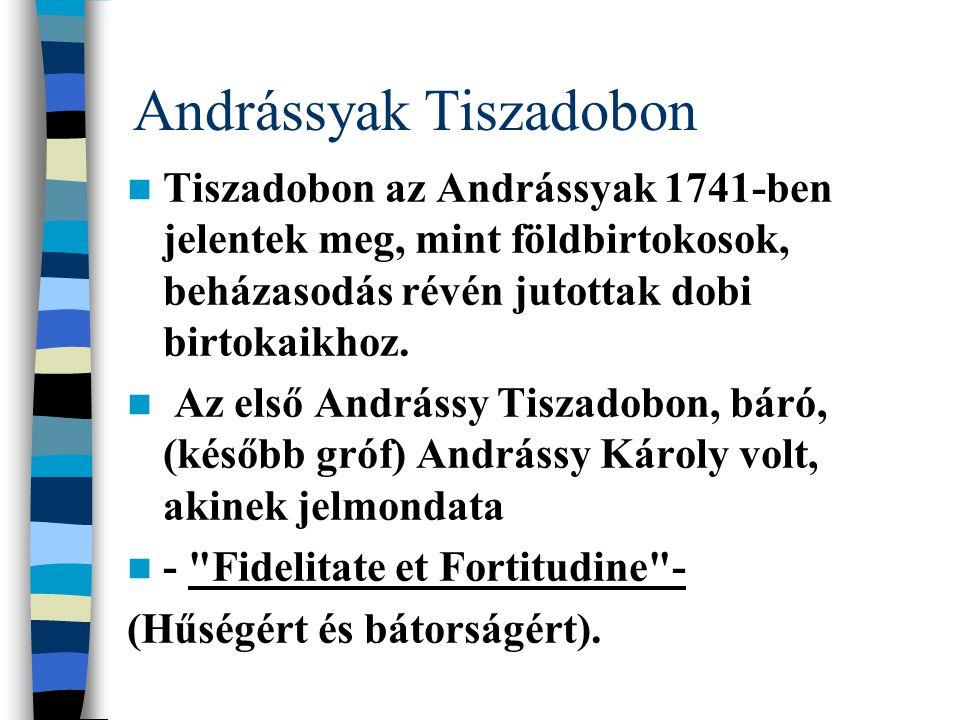 Andrássyak Tiszadobon  Tiszadobon az Andrássyak 1741-ben jelentek meg, mint földbirtokosok, beházasodás révén jutottak dobi birtokaikhoz.  Az első A