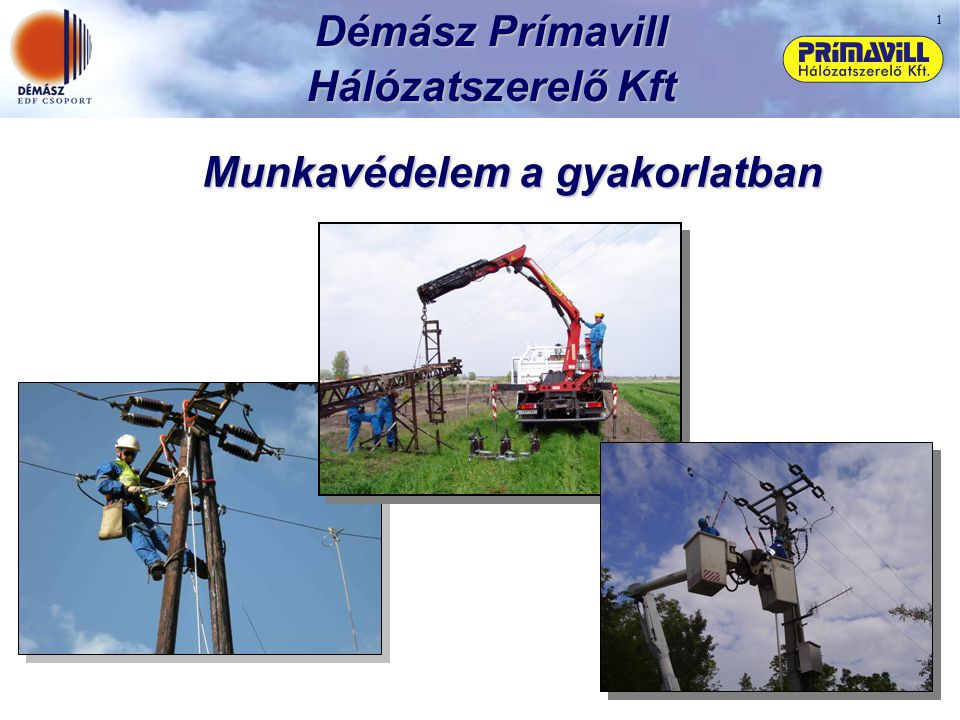 1 Démász Prímavill Hálózatszerelő Kft Munkavédelem a gyakorlatban