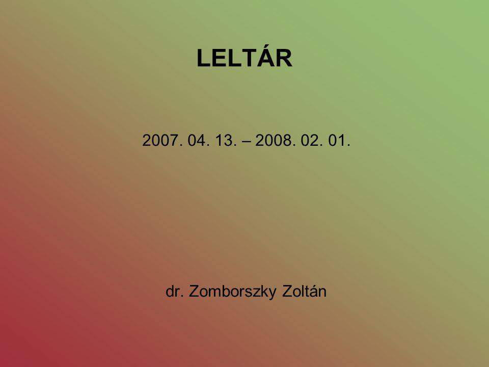 LELTÁR 2007. 04. 13. – 2008. 02. 01. dr. Zomborszky Zoltán