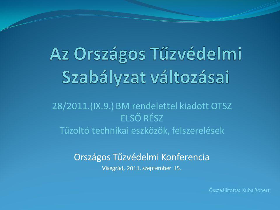 28/2011.(IX.9.) BM rendelettel kiadott OTSZ ELSŐ RÉSZ Tűzoltó technikai eszközök, felszerelések Országos Tűzvédelmi Konferencia Visegrád, 2011. szepte