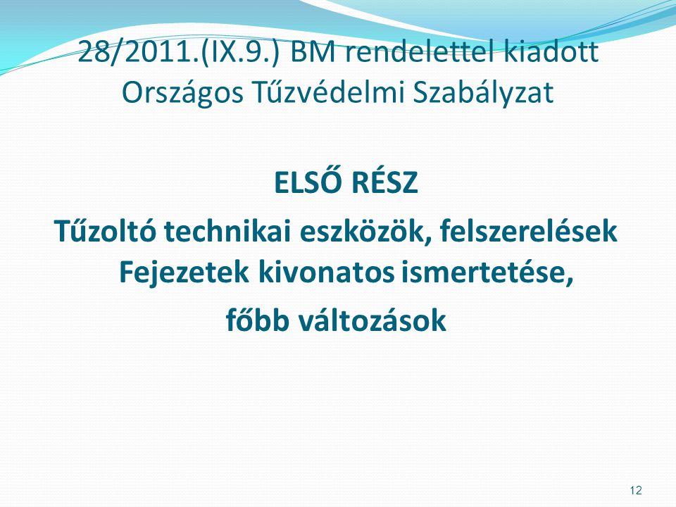 ELSŐ RÉSZ Tűzoltó technikai eszközök, felszerelések Fejezetek kivonatos ismertetése, főbb változások 28/2011.(IX.9.) BM rendelettel kiadott Országos T
