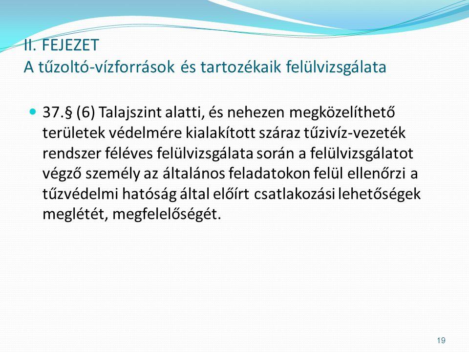 37.§ (6) Talajszint alatti, és nehezen megközelíthető területek védelmére kialakított száraz tűzivíz-vezeték rendszer féléves felülvizsgálata során