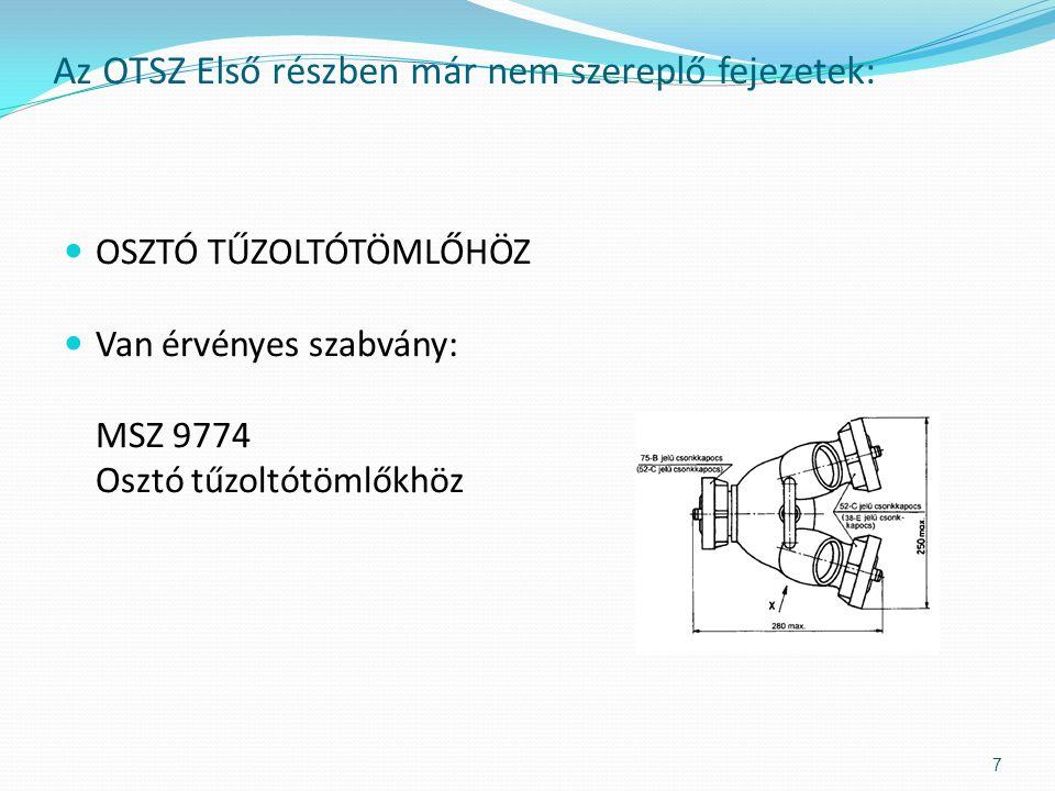  OSZTÓ TŰZOLTÓTÖMLŐHÖZ  Van érvényes szabvány: MSZ 9774 Osztó tűzoltótömlőkhöz Az OTSZ Első részben már nem szereplő fejezetek: 7