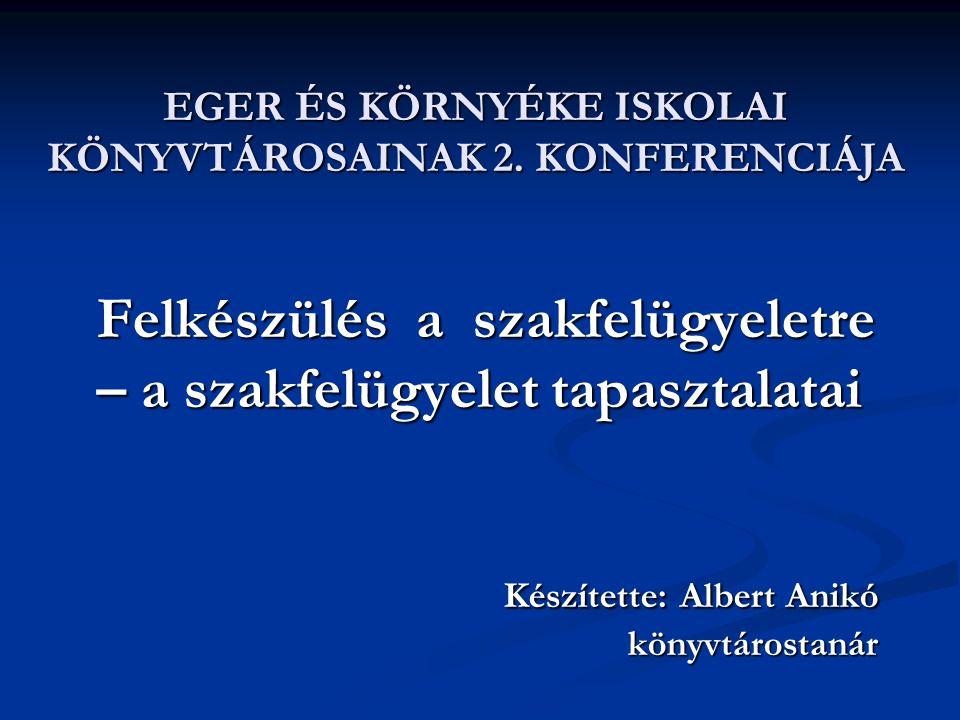 EGER ÉS KÖRNYÉKE ISKOLAI KÖNYVTÁROSAINAK 2. KONFERENCIÁJA Felkészülés a szakfelügyeletre – a szakfelügyelet tapasztalatai Készítette: Albert Anikó Kés