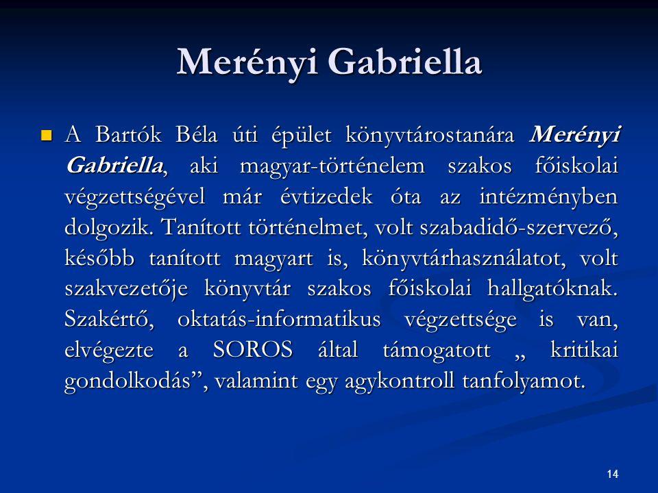 14 Merényi Gabriella  A Bartók Béla úti épület könyvtárostanára Merényi Gabriella, aki magyar-történelem szakos főiskolai végzettségével már évtizede