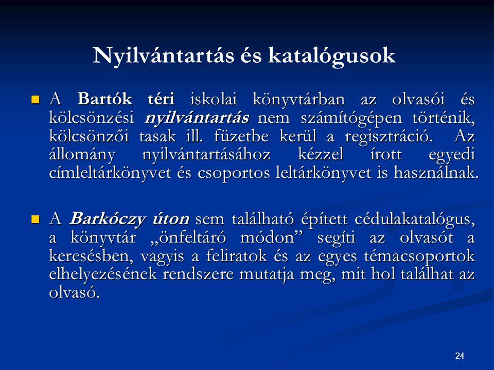 24  A Bartók téri iskolai könyvtárban az olvasói és kölcsönzési nyilvántartás nem számítógépen történik, kölcsönzői tasak ill. füzetbe kerül a regisz