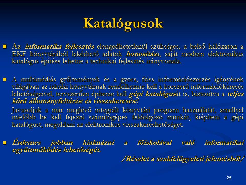 25 Katalógusok  Az informatika fejlesztés elengedhetetlenül szükséges, a belső hálózaton a EKF könyvtárából lekérhető adatok honosítása, saját modern