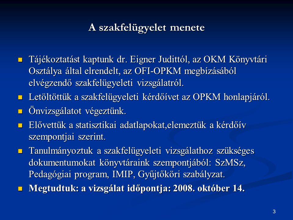 3 A szakfelügyelet menete  Tájékoztatást kaptunk dr. Eigner Judittól, az OKM Könyvtári Osztálya által elrendelt, az OFI-OPKM megbízásából elvégzendő