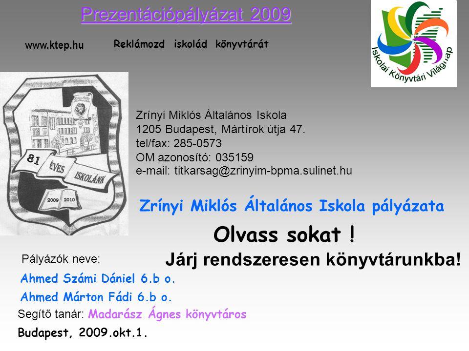 Reklámozd iskolád könyvtárát Zrínyi Miklós Általános Iskola pályázata www.ktep.hu Olvass sokat ! Járj rendszeresen könyvtárunkba! Zrínyi Miklós Általá