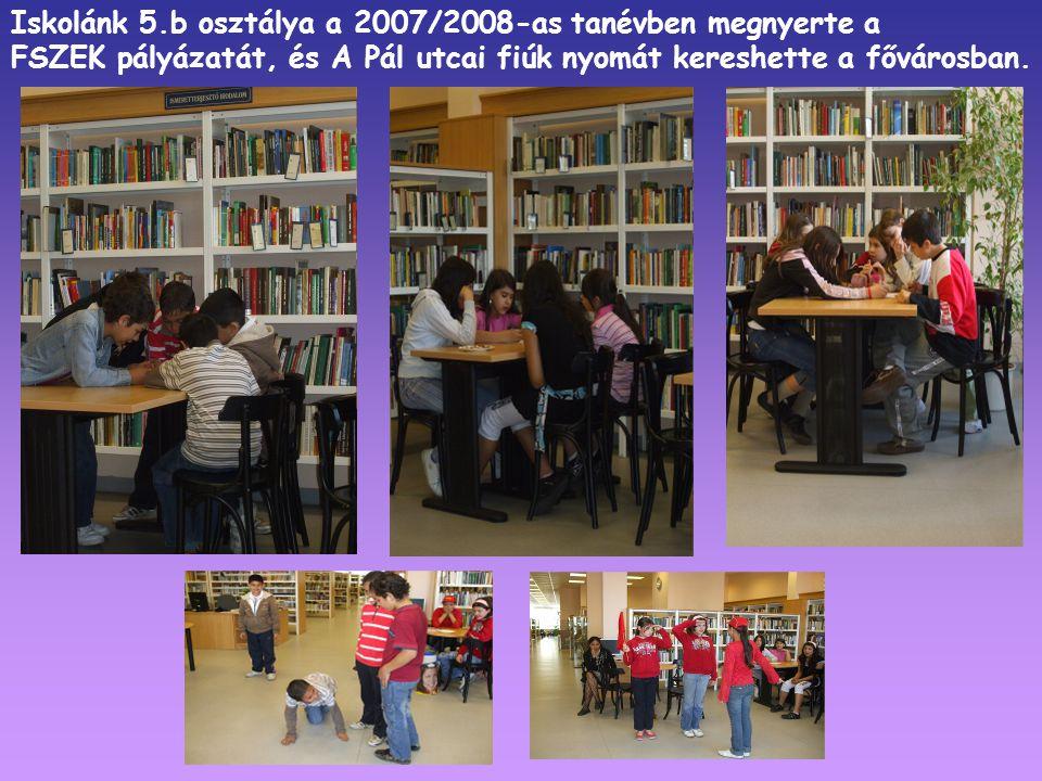 Iskolánk 5.b osztálya a 2007/2008-as tanévben megnyerte a FSZEK pályázatát, és A Pál utcai fiúk nyomát kereshette a fővárosban.