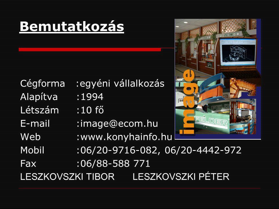 Bemutatkozás Cégforma :egyéni vállalkozás Alapítva :1994 Létszám:10 fő E-mail:image@ecom.hu Web:www.konyhainfo.hu Mobil:06/20-9716-082, 06/20-4442-972