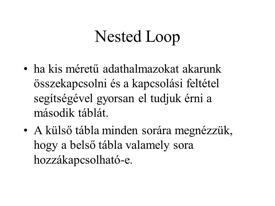 Nested Loop •ha kis méretű adathalmazokat akarunk összekapcsolni és a kapcsolási feltétel segítségével gyorsan el tudjuk érni a második táblát. •A kül