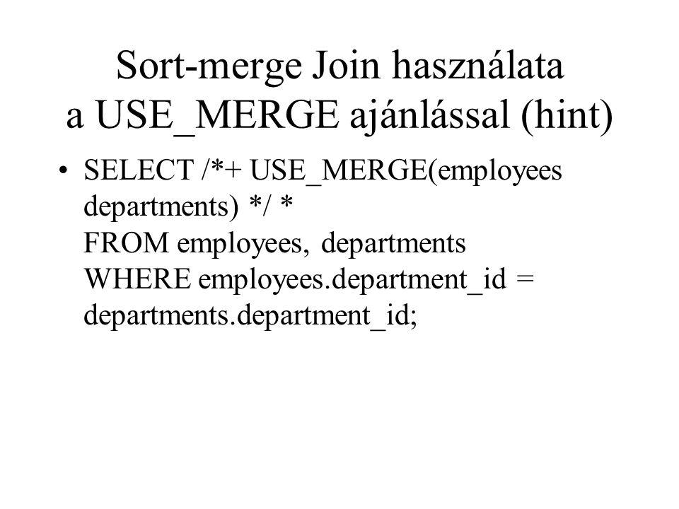 Sort-merge Join használata a USE_MERGE ajánlással (hint) •SELECT /*+ USE_MERGE(employees departments) */ * FROM employees, departments WHERE employees