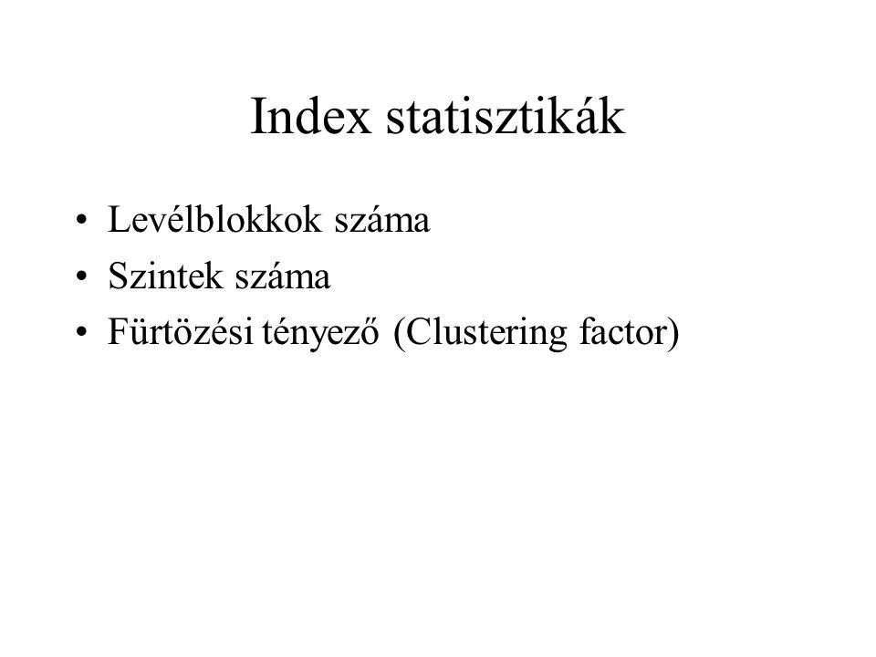 Index statisztikák •Levélblokkok száma •Szintek száma •Fürtözési tényező (Clustering factor)