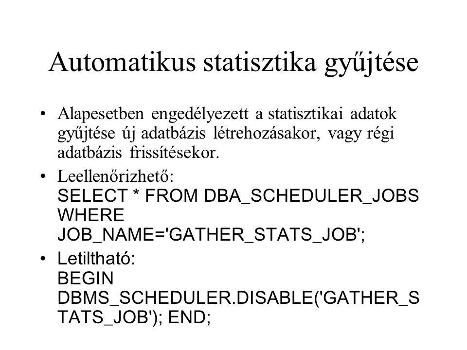 Automatikus statisztika gyűjtése •Alapesetben engedélyezett a statisztikai adatok gyűjtése új adatbázis létrehozásakor, vagy régi adatbázis frissítése