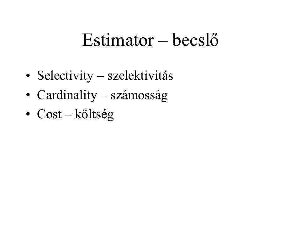 Estimator – becslő •Selectivity – szelektivitás •Cardinality – számosság •Cost – költség