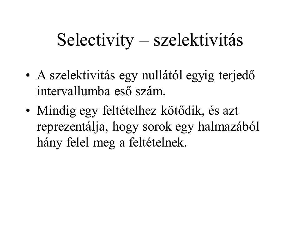 Selectivity – szelektivitás •A szelektivitás egy nullától egyig terjedő intervallumba eső szám. •Mindig egy feltételhez kötődik, és azt reprezentálja,