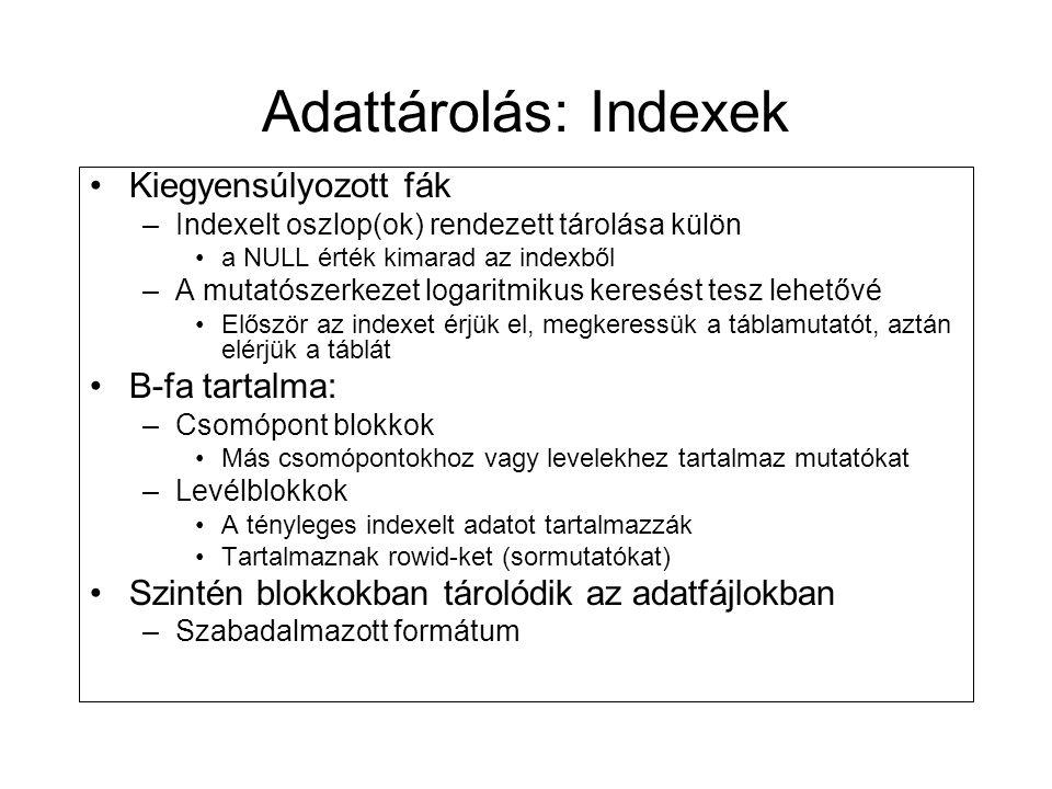 Adattárolás: Indexek •Kiegyensúlyozott fák –Indexelt oszlop(ok) rendezett tárolása külön •a NULL érték kimarad az indexből –A mutatószerkezet logaritm