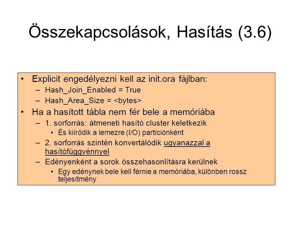 Összekapcsolások, Hasítás (3.6) •Explicit engedélyezni kell az init.ora fájlban: –Hash_Join_Enabled = True –Hash_Area_Size = •Ha a hasított tábla nem