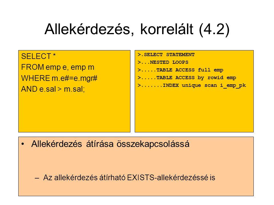 Allekérdezés, korrelált (4.2) •Allekérdezés átírása összekapcsolássá –Az allekérdezés átírható EXISTS-allekérdezéssé is >.SELECT STATEMENT >...NESTED