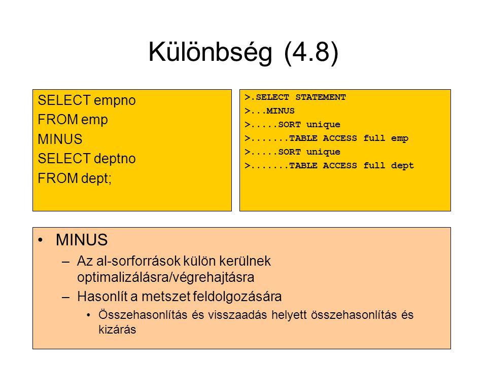 Különbség (4.8) •MINUS –Az al-sorforrások külön kerülnek optimalizálásra/végrehajtásra –Hasonlít a metszet feldolgozására •Összehasonlítás és visszaad